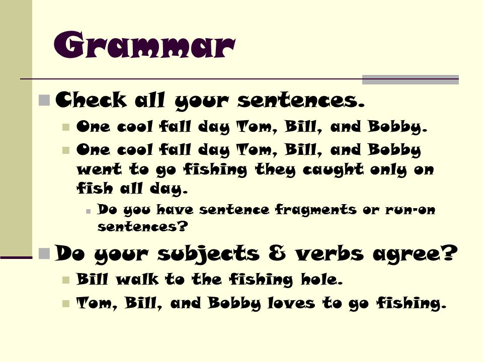 Grammar Check all your sentences. One cool fall day Tom, Bill, and Bobby.