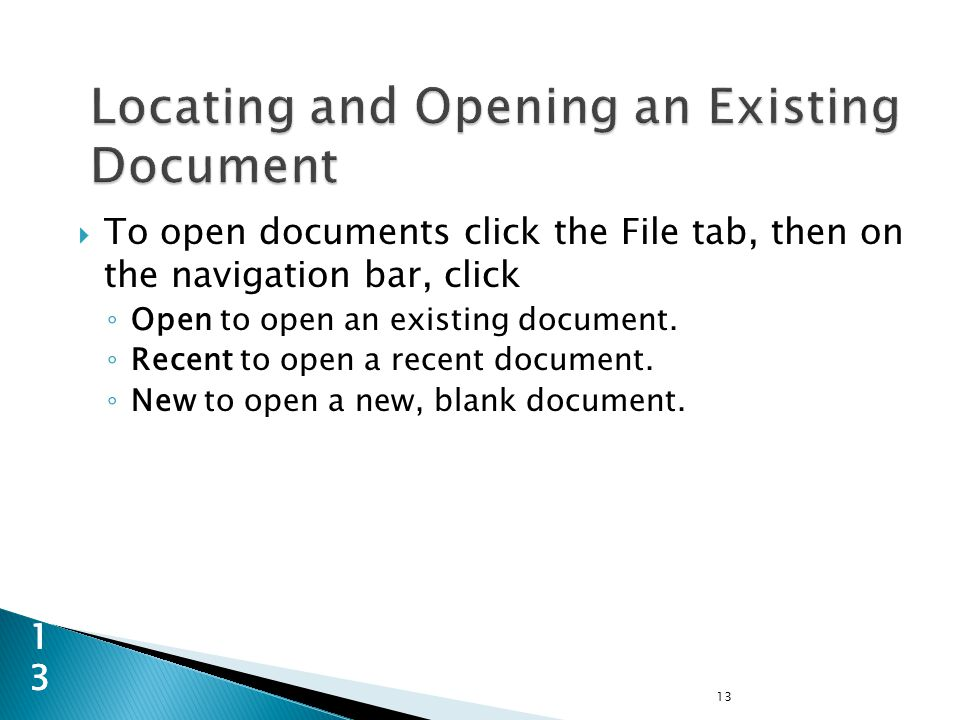  To open documents click the File tab, then on the navigation bar, click ◦ Open to open an existing document.