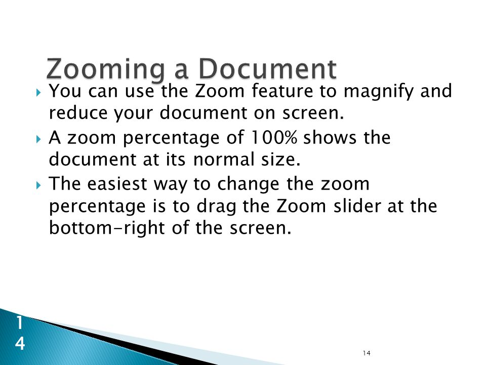  You can use the Zoom feature to magnify and reduce your document on screen.