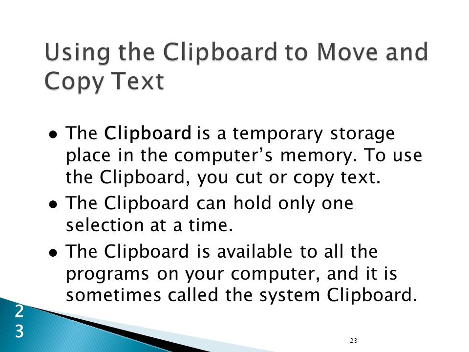 The Clipboard is a temporary storage place in the computer's memory.