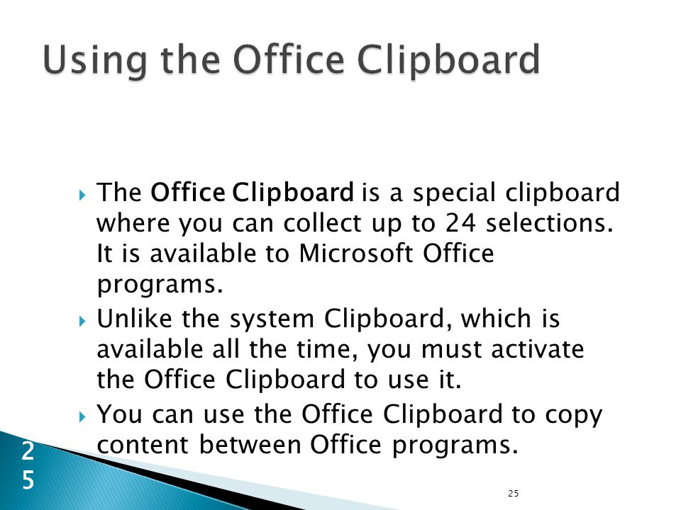 25 25  The Office Clipboard is a special clipboard where you can collect up to 24 selections.