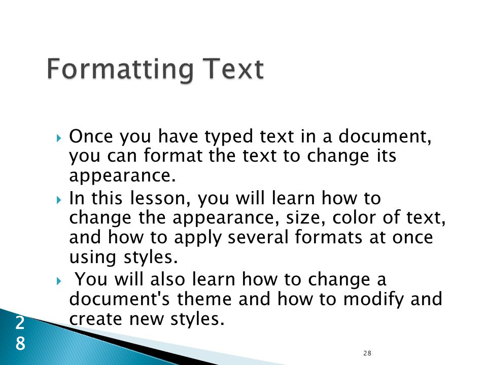  Once you have typed text in a document, you can format the text to change its appearance.