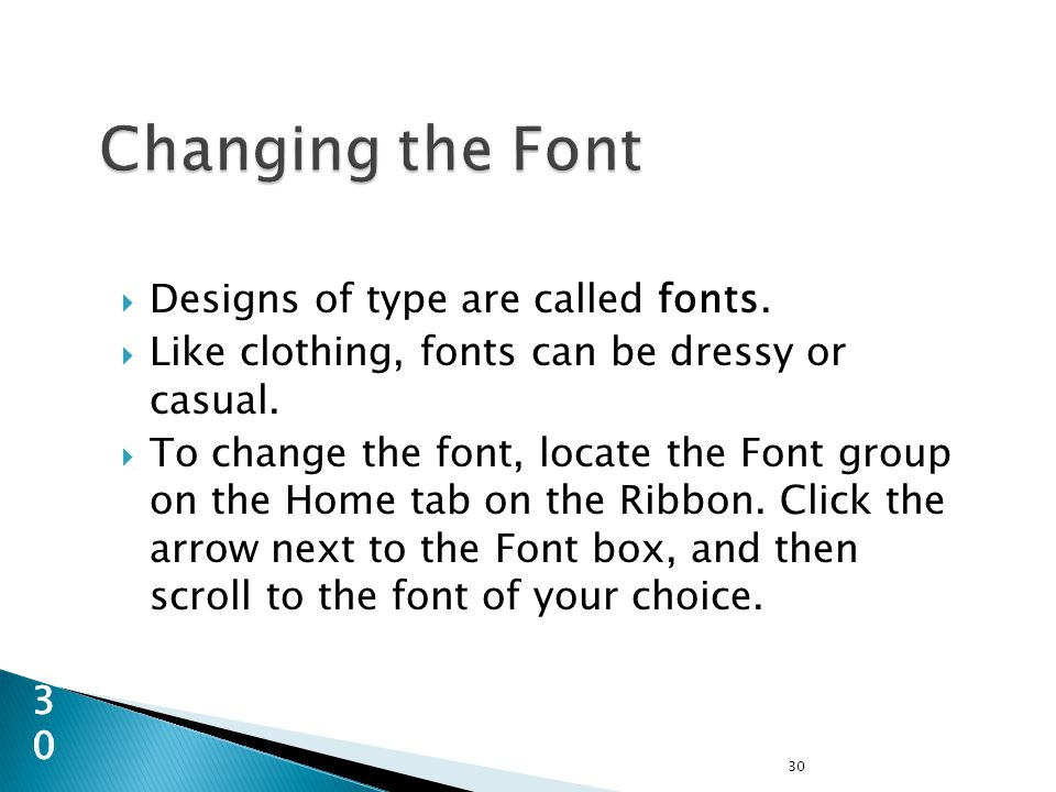  Designs of type are called fonts.  Like clothing, fonts can be dressy or casual.