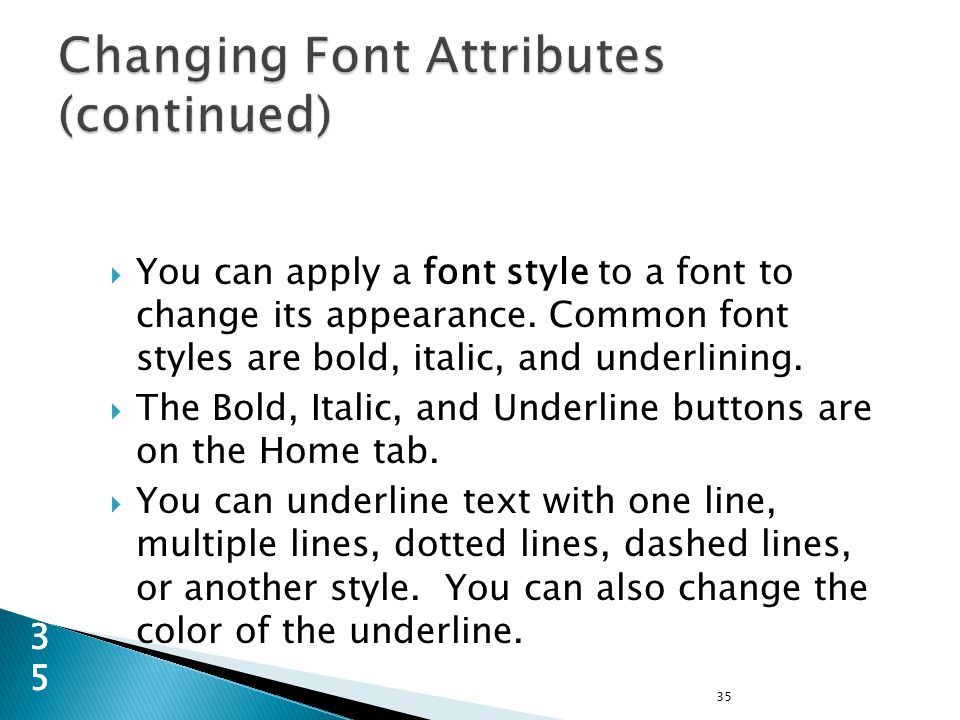 35 35  You can apply a font style to a font to change its appearance.