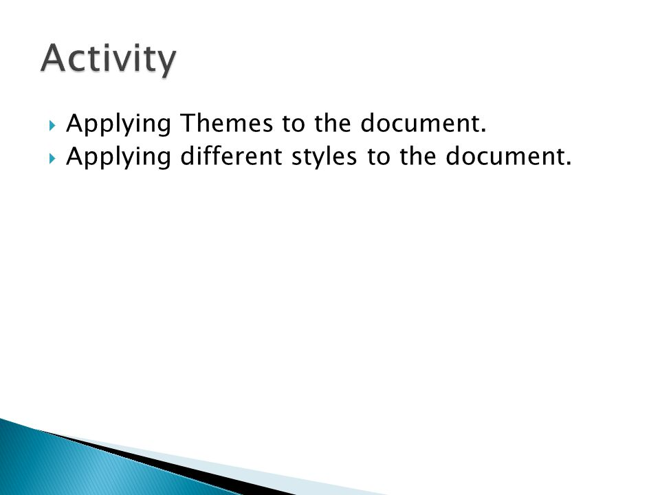  Applying Themes to the document.  Applying different styles to the document.