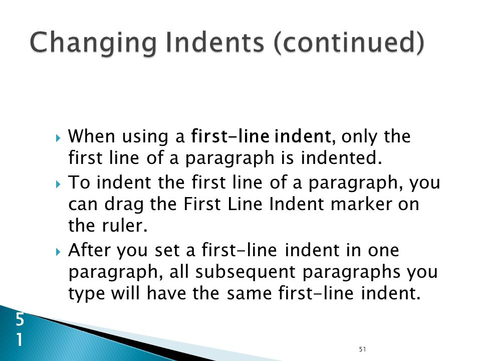 51 51  When using a first-line indent, only the first line of a paragraph is indented.
