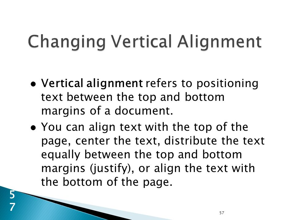 Vertical alignment refers to positioning text between the top and bottom margins of a document.