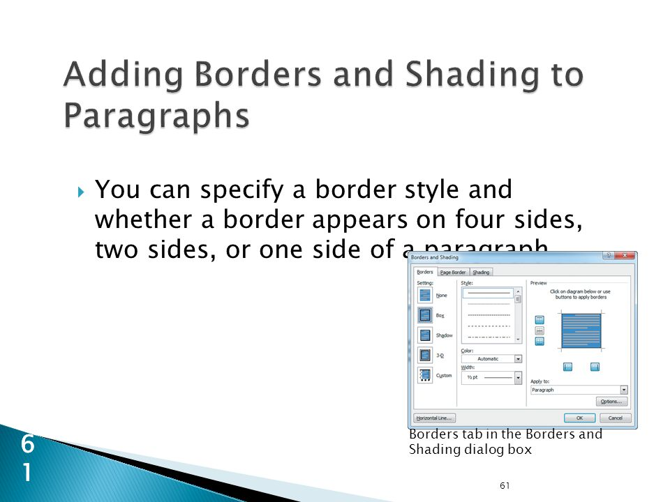  You can specify a border style and whether a border appears on four sides, two sides, or one side of a paragraph.