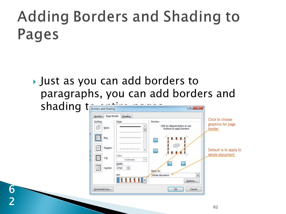 62 62  Just as you can add borders to paragraphs, you can add borders and shading to entire pages.