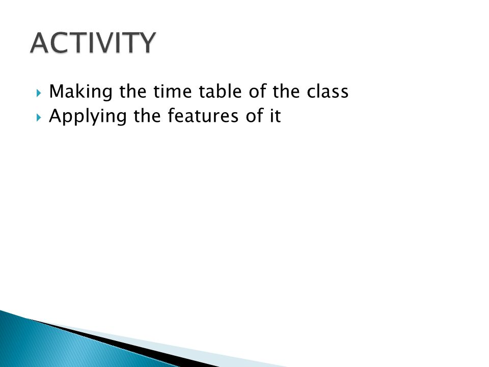  Making the time table of the class  Applying the features of it