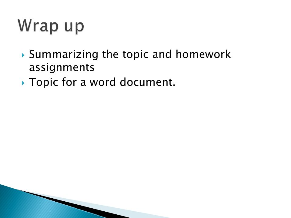  Summarizing the topic and homework assignments  Topic for a word document.