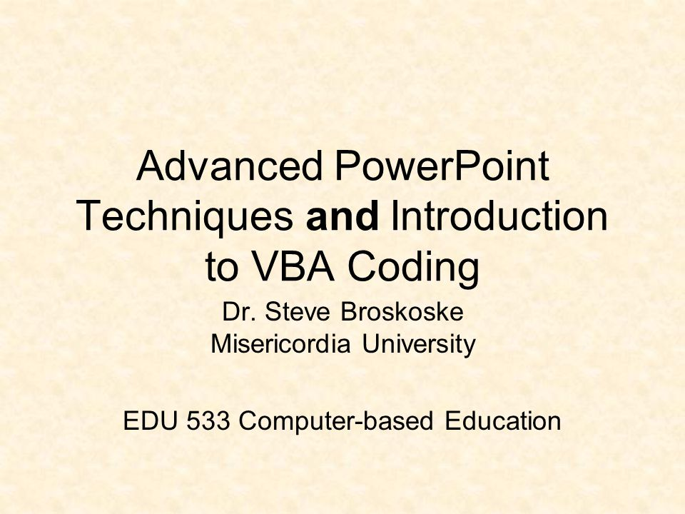 Advanced PowerPoint Techniques and Introduction to VBA
