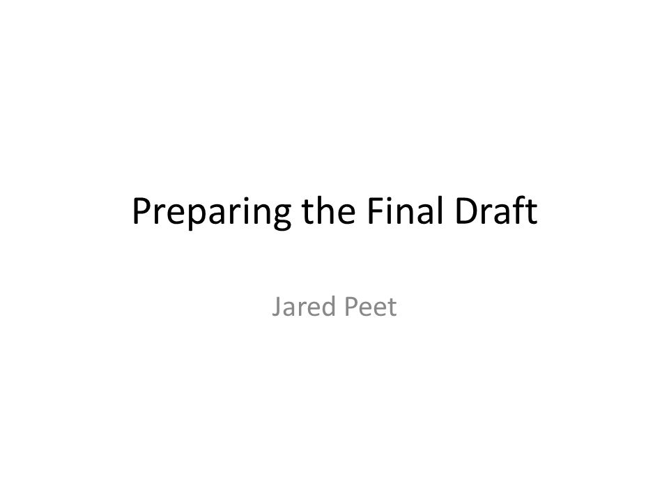 Preparing the Final Draft Jared Peet