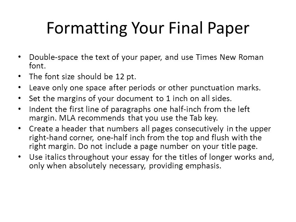 Formatting Your Final Paper Double-space the text of your paper, and use Times New Roman font.