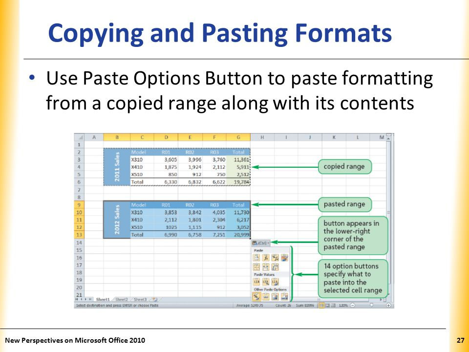 XP New Perspectives on Microsoft Office Copying and Pasting Formats Use Paste Options Button to paste formatting from a copied range along with its contents