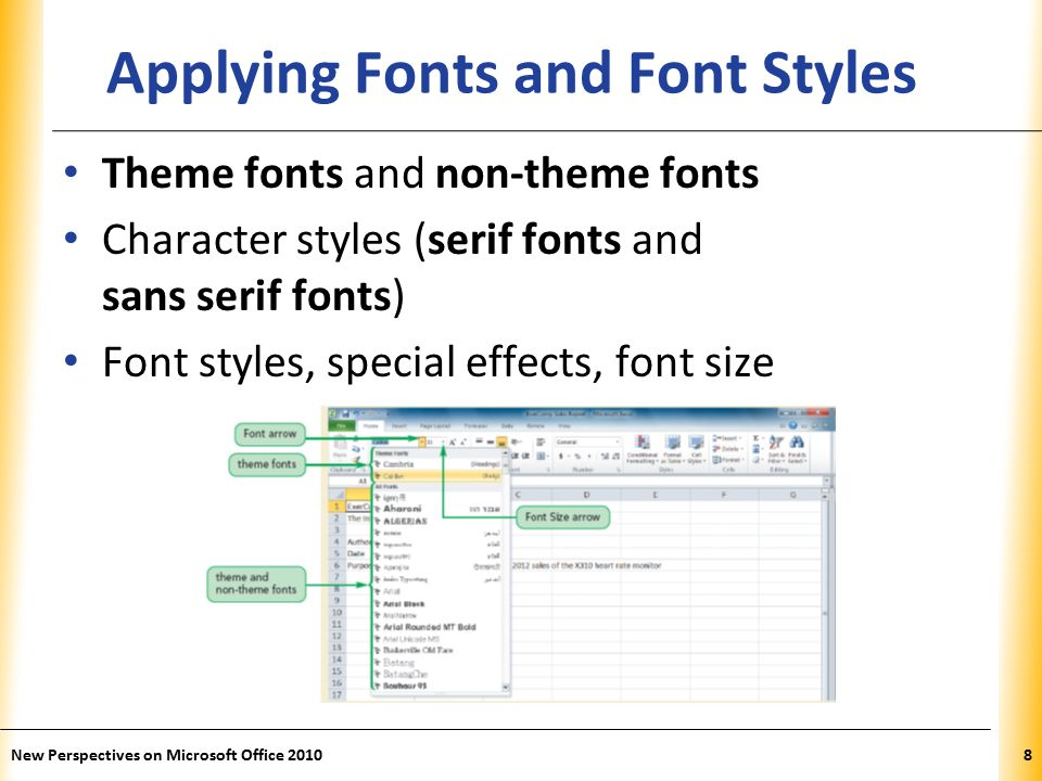 XP New Perspectives on Microsoft Office Applying Fonts and Font Styles Theme fonts and non-theme fonts Character styles (serif fonts and sans serif fonts) Font styles, special effects, font size