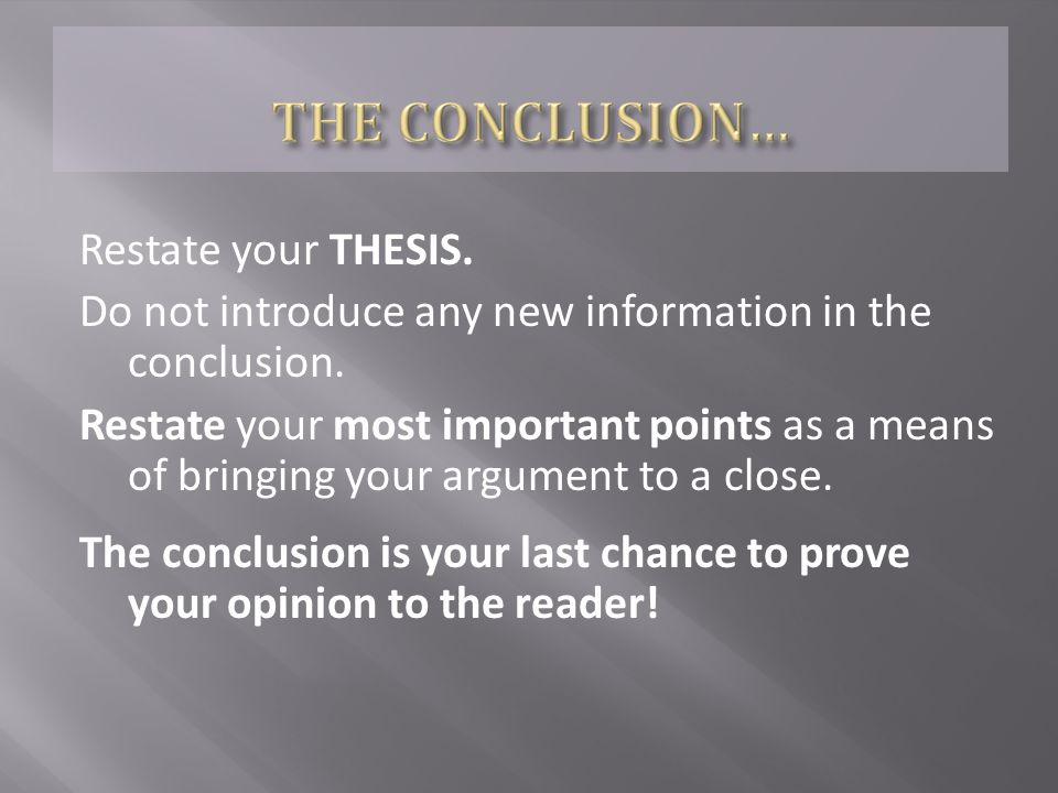 Restate your THESIS. Do not introduce any new information in the conclusion.