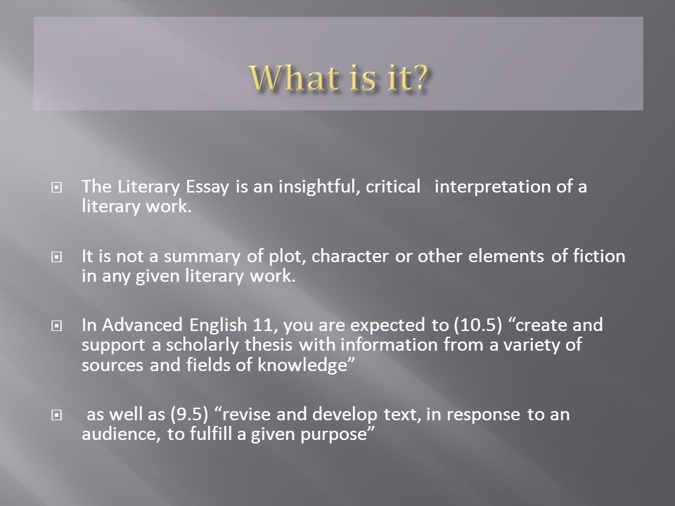  The Literary Essay is an insightful, critical interpretation of a literary work.