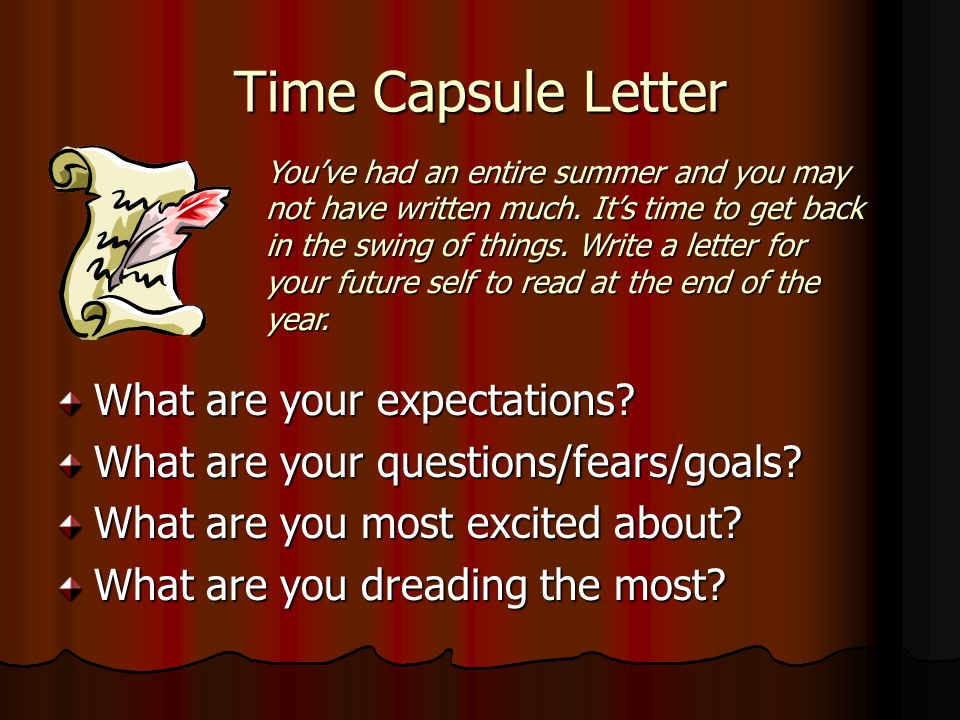 Time Capsule Letter What are your expectations. What are your questions/fears/goals.