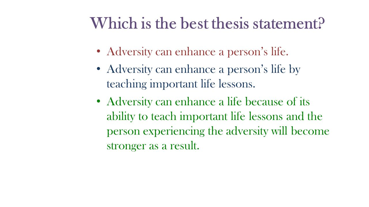 Which is the best thesis statement. Adversity can enhance a person's life.