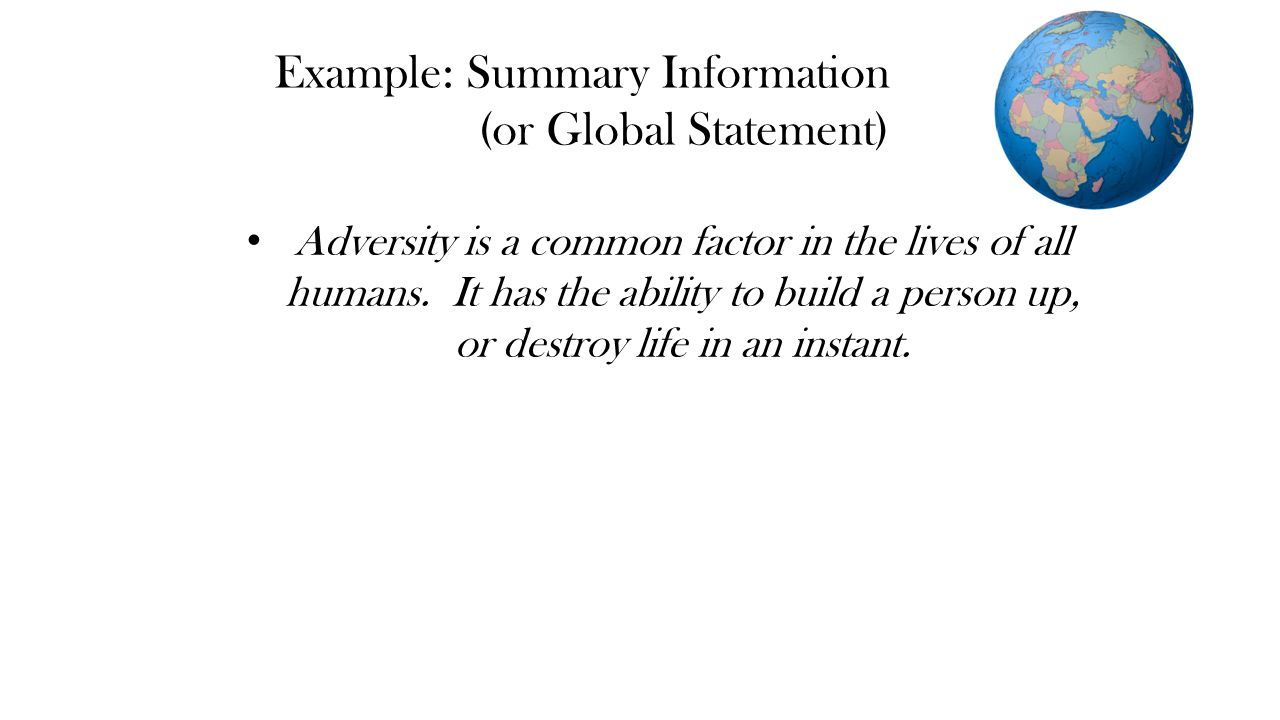 Example: Summary Information (or Global Statement) Adversity is a common factor in the lives of all humans.