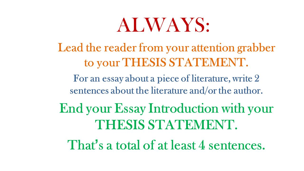 ALWAYS: Lead the reader from your attention grabber to your THESIS STATEMENT.