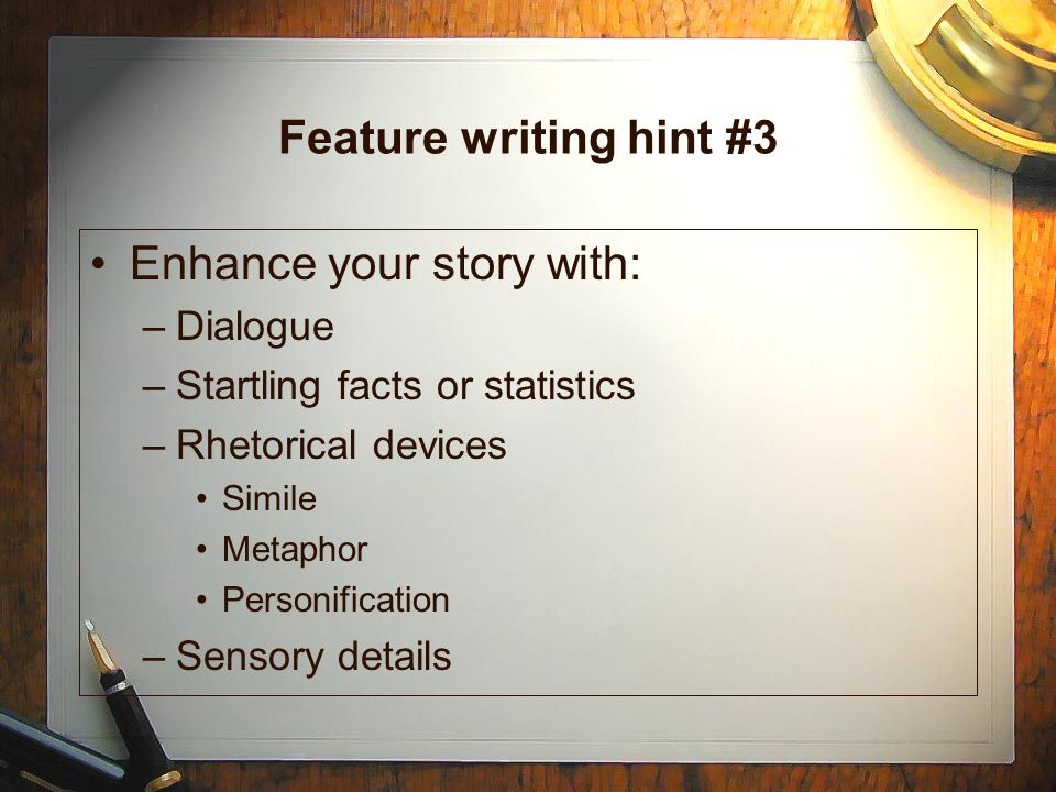 Feature writing hint #2 Focus on an incident or anecdote.