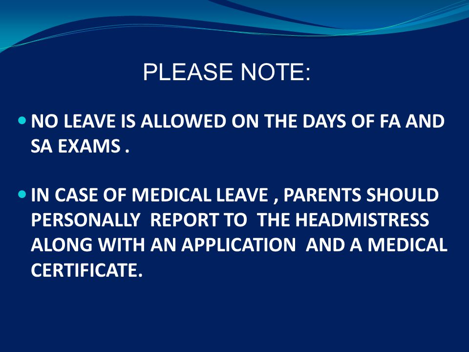 NO LEAVE IS ALLOWED ON THE DAYS OF FA AND SA EXAMS.