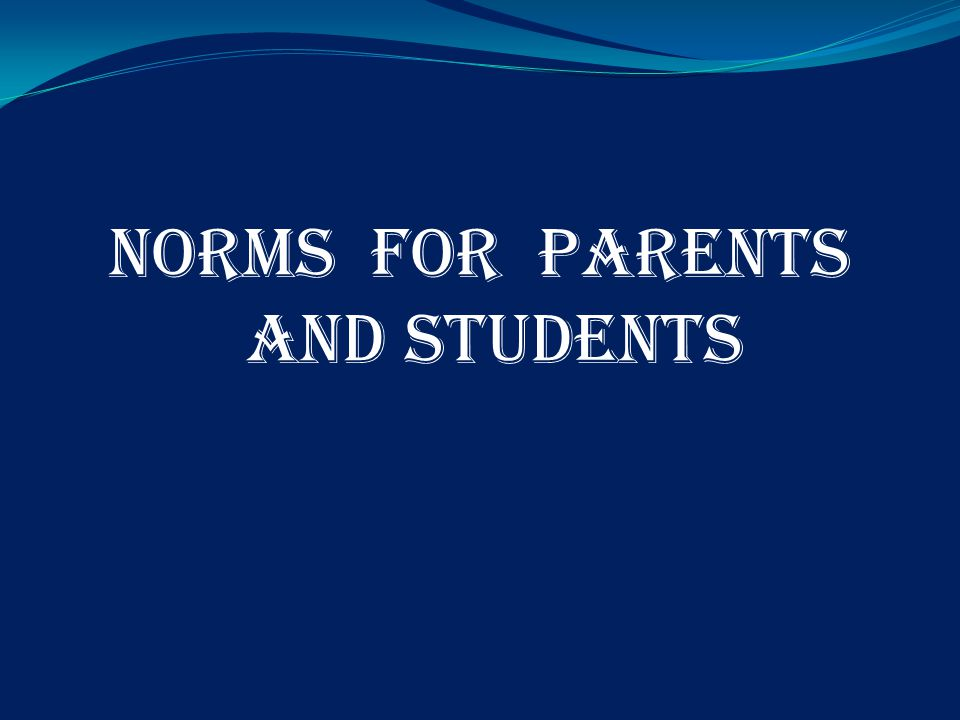 NORMS FOR PARENTS AND STUDENTS
