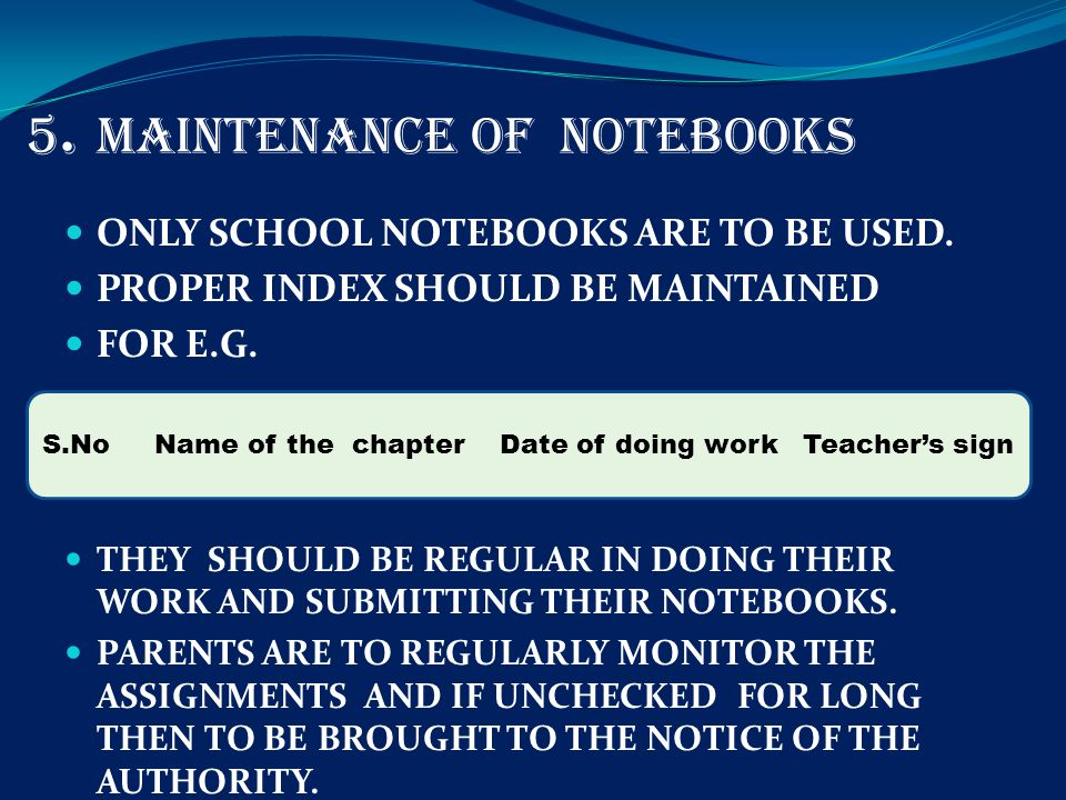 5. MAINTENANCE OF NOTEBOOKS ONLY SCHOOL NOTEBOOKS ARE TO BE USED.