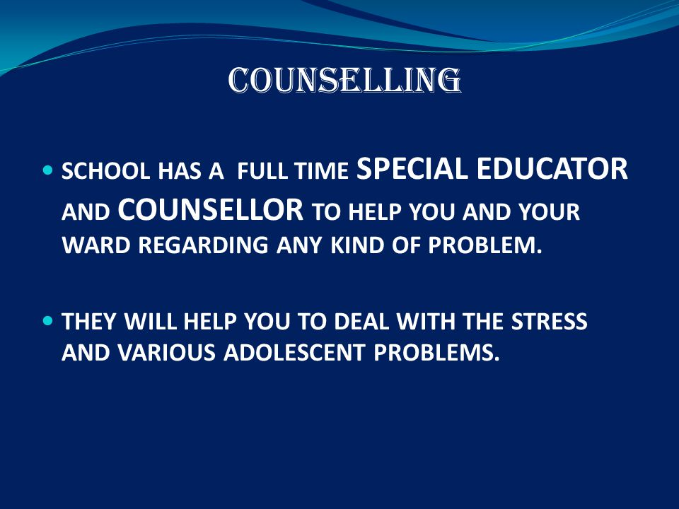 COUNSELLING SCHOOL HAS A FULL TIME SPECIAL EDUCATOR AND COUNSELLOR TO HELP YOU AND YOUR WARD REGARDING ANY KIND OF PROBLEM.