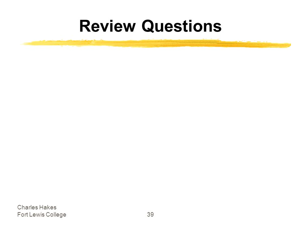 Charles Hakes Fort Lewis College39 Review Questions