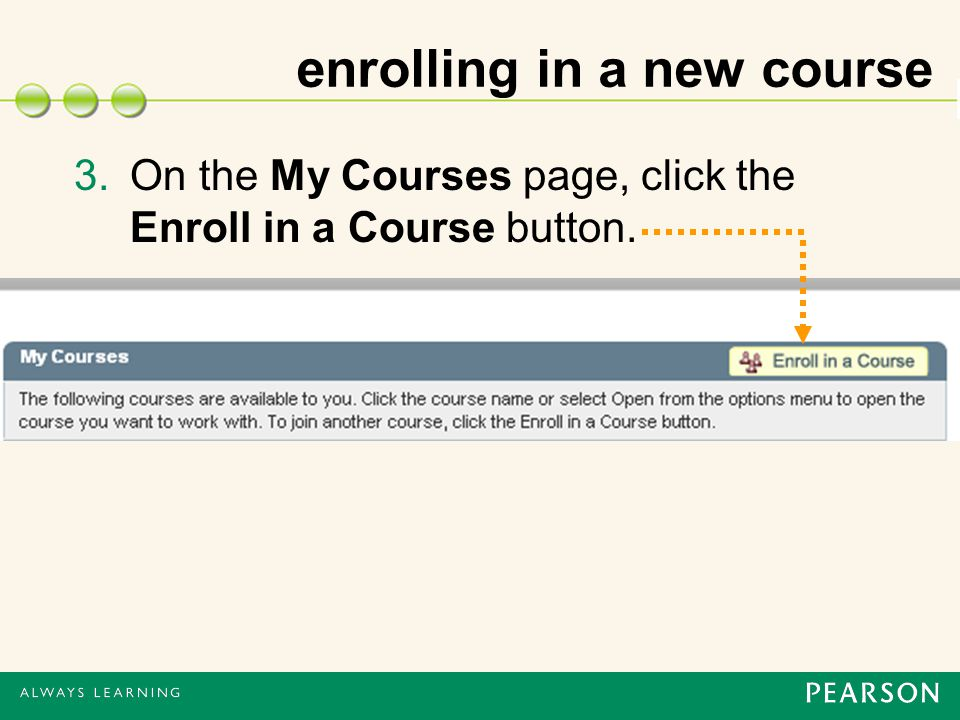 enrolling in a new course 3.On the My Courses page, click the Enroll in a Course button.
