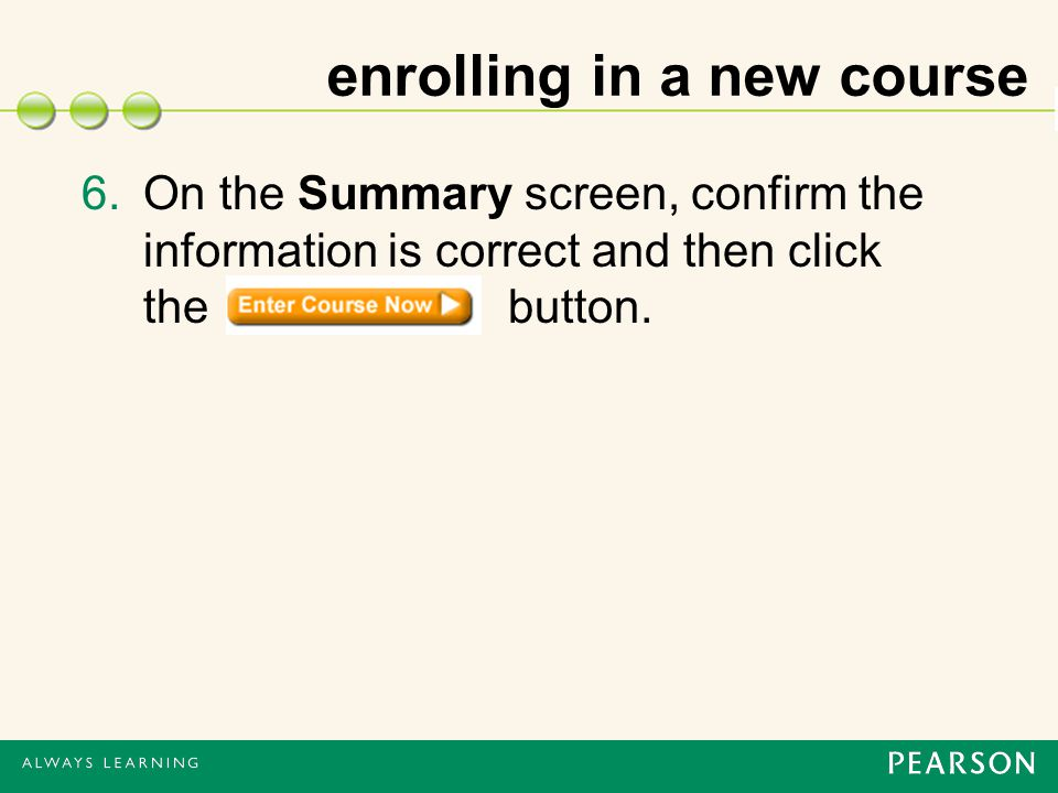 enrolling in a new course 6.On the Summary screen, confirm the information is correct and then click the button.