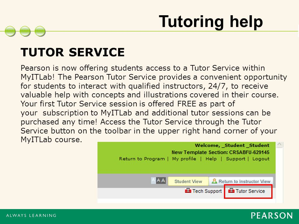 Tutoring help TUTOR SERVICE Pearson is now offering students access to a Tutor Service within MyITLab.