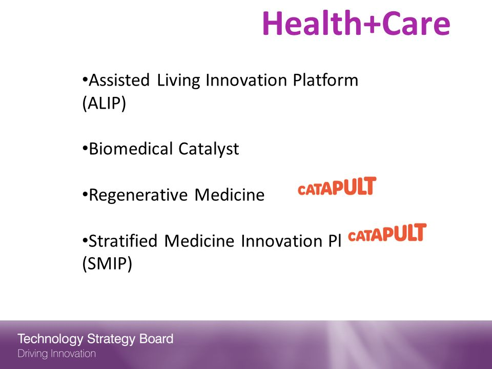 Health+Care Assisted Living Innovation Platform (ALIP) Biomedical Catalyst Regenerative Medicine Stratified Medicine Innovation Platform (SMIP)