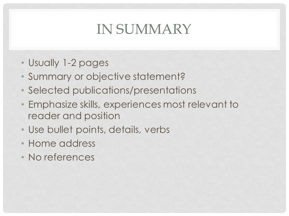 IN SUMMARY Usually 1-2 pages Summary or objective statement.