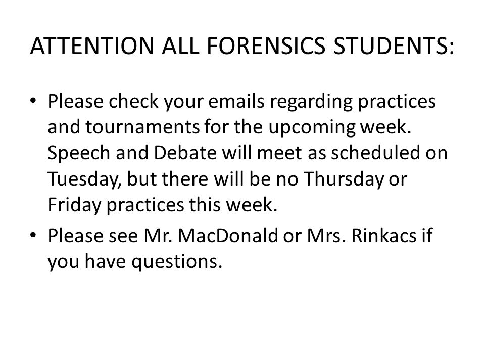 ATTENTION ALL FORENSICS STUDENTS: Please check your  s regarding practices and tournaments for the upcoming week.