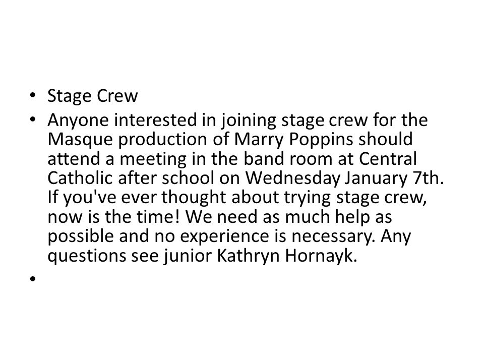 Stage Crew Anyone interested in joining stage crew for the Masque production of Marry Poppins should attend a meeting in the band room at Central Catholic after school on Wednesday January 7th.