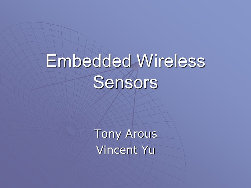 Embedded Wireless Sensors Tony Arous Vincent Yu