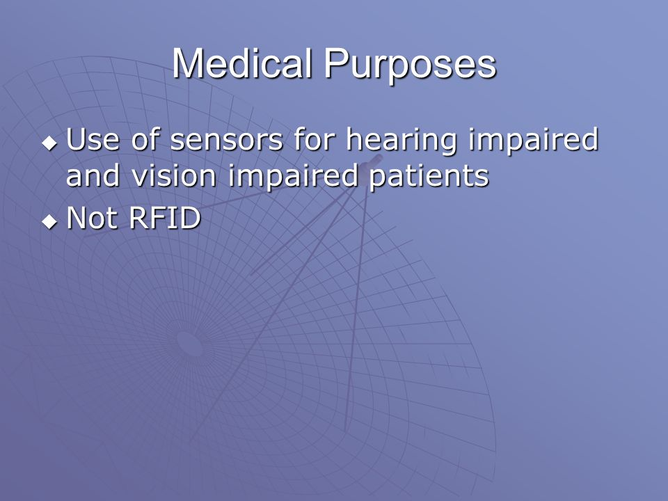 Medical Purposes  Use of sensors for hearing impaired and vision impaired patients  Not RFID
