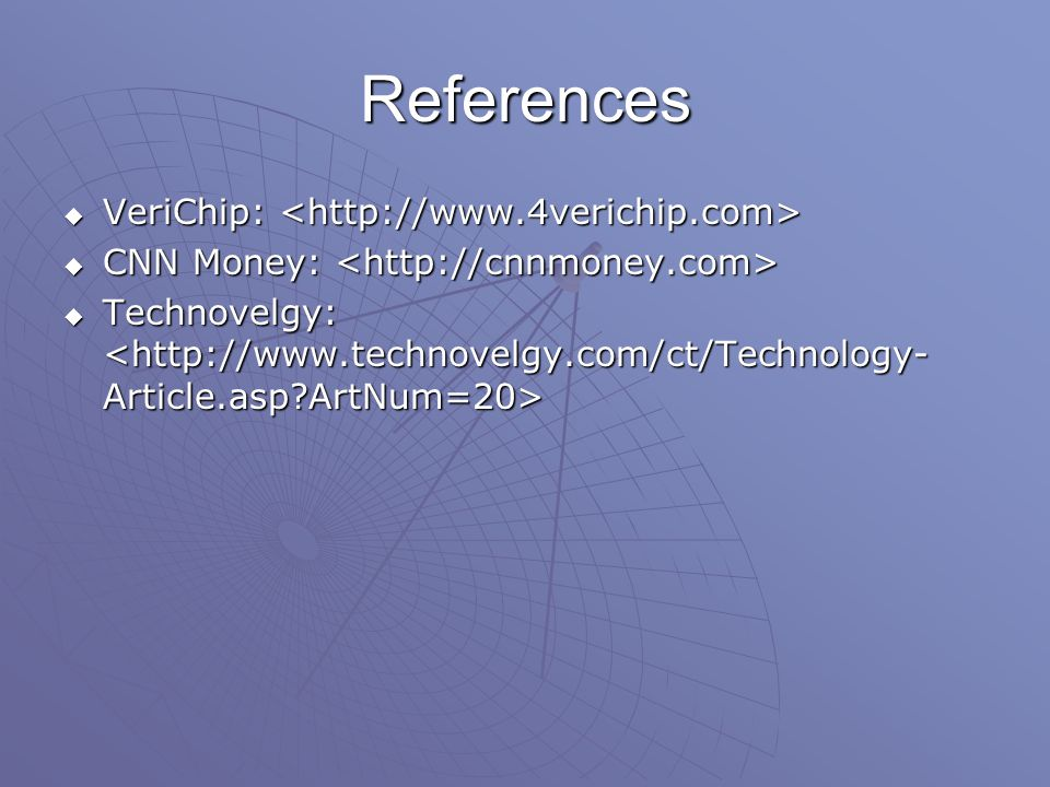 References  VeriChip:  VeriChip:  CNN Money:  CNN Money:  Technovelgy:  Technovelgy: