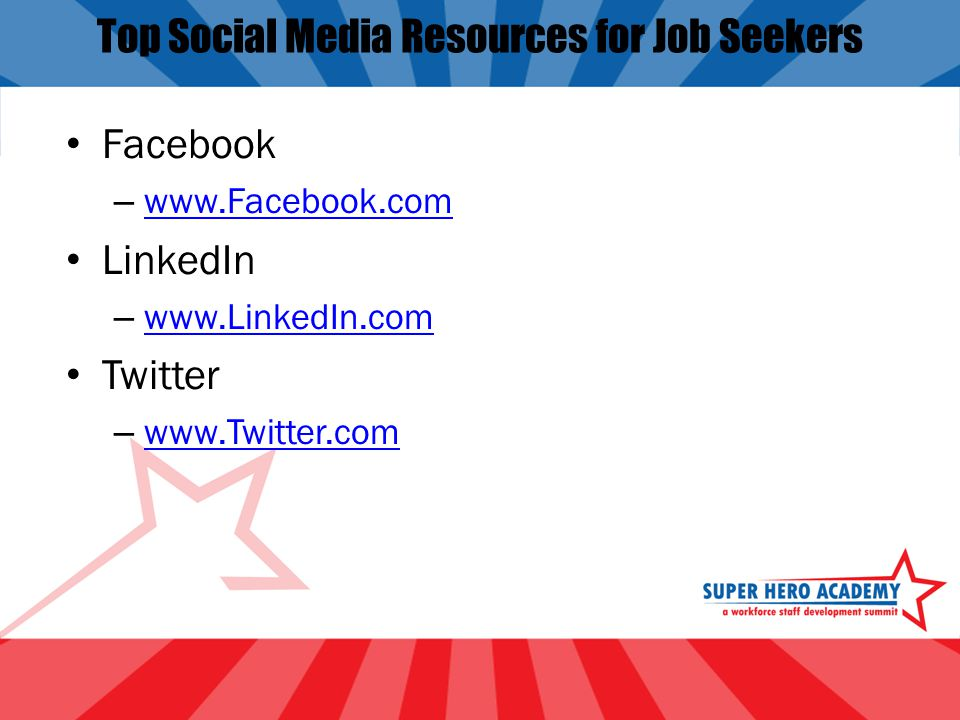 Top Social Media Resources for Job Seekers Facebook –     LinkedIn –     Twitter –
