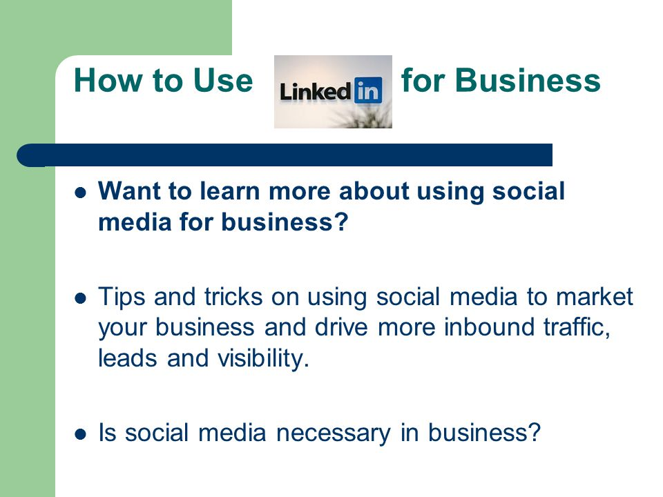 How to Use for Business Want to learn more about using social media for business.