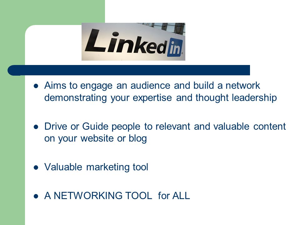 Aims to engage an audience and build a network demonstrating your expertise and thought leadership Drive or Guide people to relevant and valuable content on your website or blog Valuable marketing tool A NETWORKING TOOL for ALL