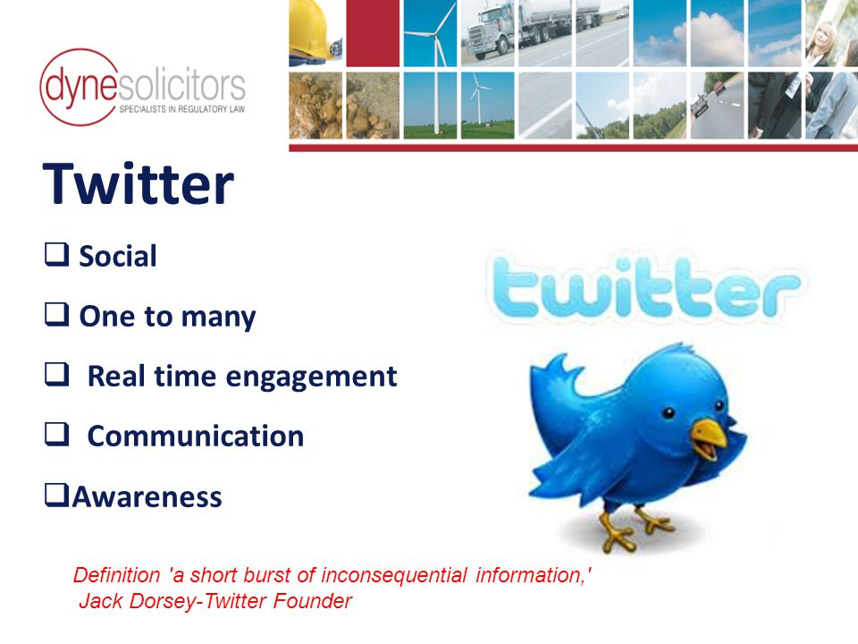 Twitter  Social  One to many  Real time engagement  Communication  Awareness Definition a short burst of inconsequential information, Jack Dorsey-Twitter Founder Ride the wave of business development Online Marketing for Logistics Business Development in the Information Age