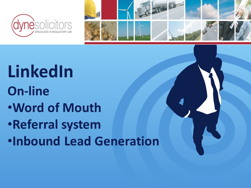LinkedIn On-line Word of Mouth Referral system Inbound Lead Generation Ride the wave of business growth Business Development in the Information Age Online Marketing For Transport