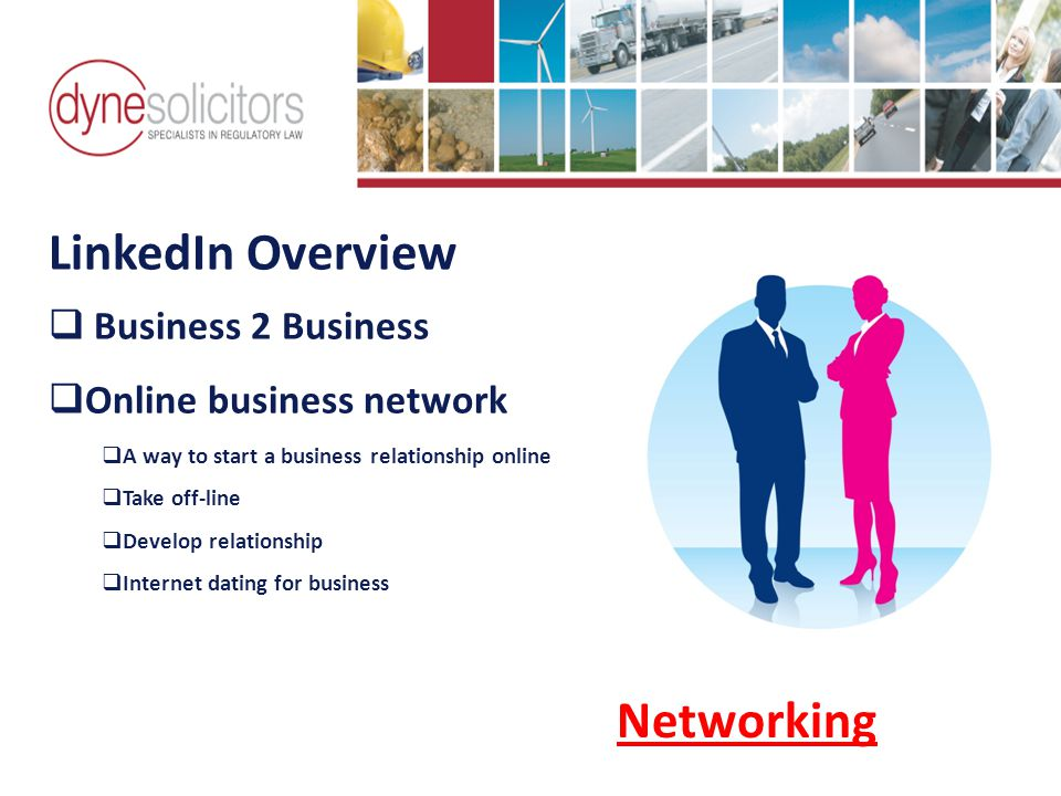 LinkedIn Overview  Business 2 Business  Online business network  A way to start a business relationship online  Take off-line  Develop relationship  Internet dating for business Business Development in the Information Age Online Marketing For Transport Networking