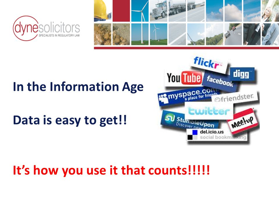 In the Information Age Data is easy to get!. It's how you use it that counts!!!!.