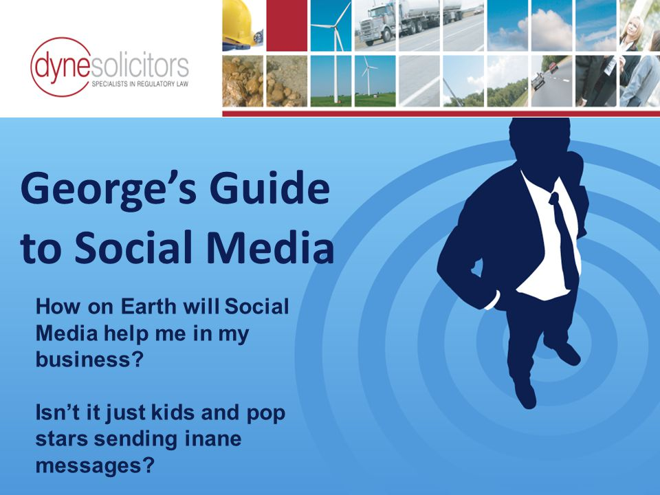 George's Guide to Social Media Business Development in the Information Age Online Marketing For Transport How on Earth will Social Media help me in my business.